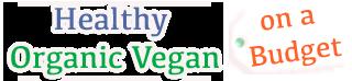 Healthy, Organic Vegan on a Budget